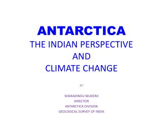 ANTARCTICA THE INDIAN PERSPECTIVE AND CLIMATE CHANGE