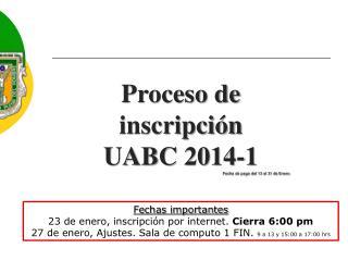 Proceso de inscripción UABC 2014-1