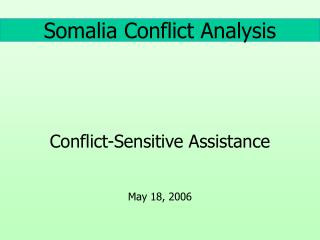 Somalia Conflict Analysis Conflict-Sensitive Assistance May 18, 2006