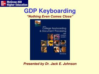 "GDP Keyboarding ""Nothing Even Comes Close"" Presented by Dr. Jack E. Johnson"