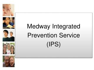 Medway Integrated Prevention Service (IPS)