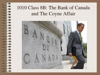1010 Class 8B: The Bank of Canada and The Coyne Affair