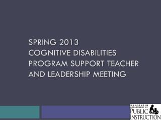 Spring 2013  Cognitive disabilities Program Support Teacher and Leadership Meeting