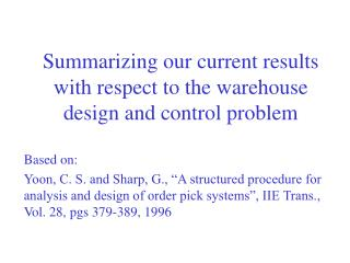 Summarizing our current results with respect to the warehouse design and control problem