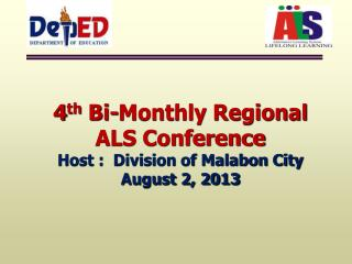 4 th  Bi-Monthly Regional ALS Conference Host :  Division of Malabon City August 2, 2013