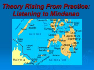 Theory Rising From Practice:   Listening to Mindanao