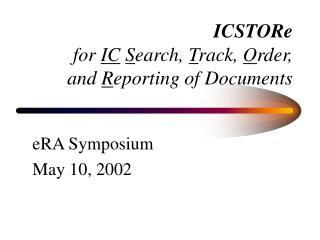ICSTORe for  IC S earch,  T rack,  O rder,  and  R eporting of Documents