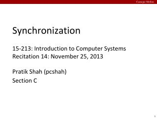 Synchronization 15-213: Introduction to Computer Systems Recitation  14: November  25, 2013