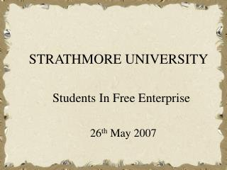 STRATHMORE UNIVERSITY      Students In Free Enterprise        26 th  May 2007