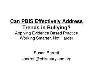 Can PBIS Effectively Address Trends in Bullying? Applying Evidence Based Practice Working Smarter, Not Harder