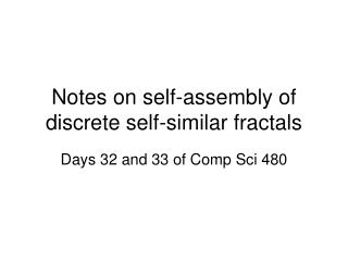 Notes on self-assembly of discrete self-similar fractals