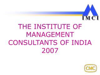 THE INSTITUTE OF MANAGEMENT CONSULTANTS OF INDIA 2007