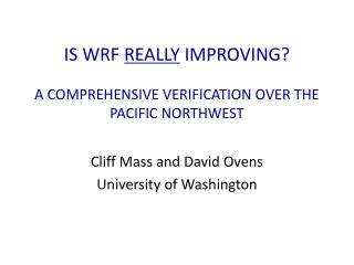 IS WRF  REALLY  IMPROVING?  A COMPREHENSIVE VERIFICATION OVER THE PACIFIC NORTHWEST