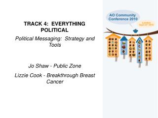 TRACK 4:  EVERYTHING POLITICAL Political Messaging:  Strategy and Tools Jo Shaw - Public Zone