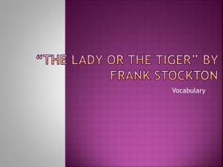"""""""The Lady or  the Tiger""""  by  Frank Stockton"""