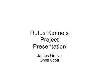 Rufus Kennels Project Presentation