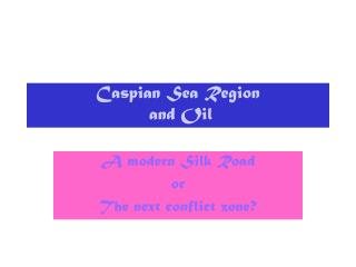 Caspian Sea Region  and Oil