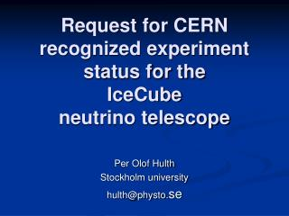 Request for CERN recognized experiment status for the  IceCube  neutrino telescope