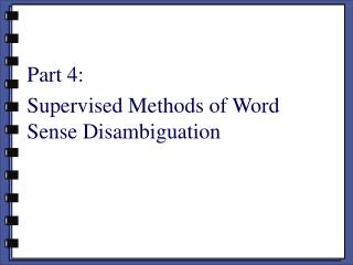 Part 4:  Supervised Methods of Word Sense Disambiguation
