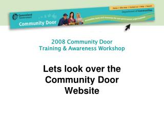 2008 Community Door  Training & Awareness Workshop Lets look over the  Community Door Website