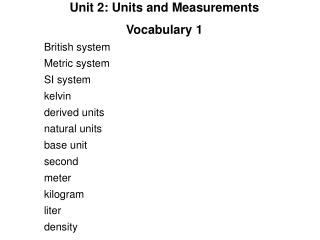 Unit 2: Units and Measurements Vocabulary 1 British system Metric system SI system kelvin