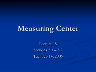 Measuring Center