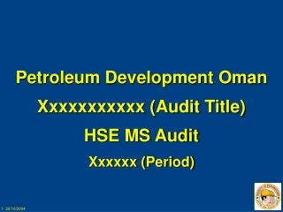 Petroleum Development Oman Xxxxxxxxxxx (Audit Title)  HSE MS Audit Xxxxxx (Period)