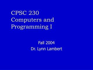 CPSC 230 Computers and Programming I