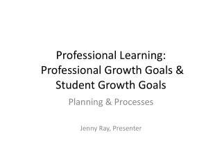 Professional Learning:  Professional Growth Goals & Student Growth Goals