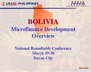 BOLIVIA Microfinance Development Overview National Roundtable Conference March 29-30 Davao City