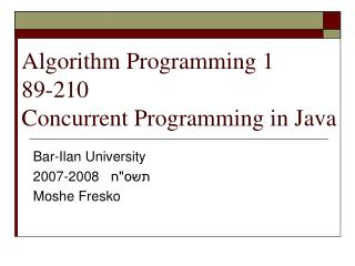 Algorithm Programming 1 89-210 Concurrent Programming in Java