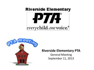 Riverside Elementary PTA General Meeting September 11, 2013