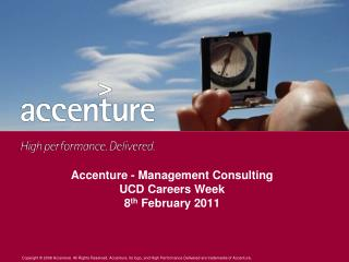 Accenture - Management Consulting UCD Careers Week 8 th  February 2011