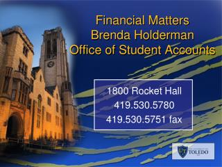 Financial Matters  Brenda Holderman Office of Student Accounts
