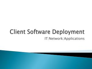 Client Software Deployment