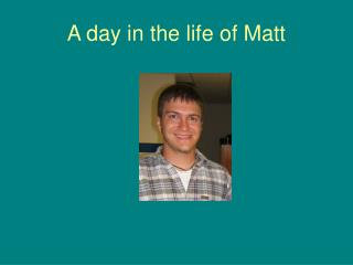 A day in the life of Matt