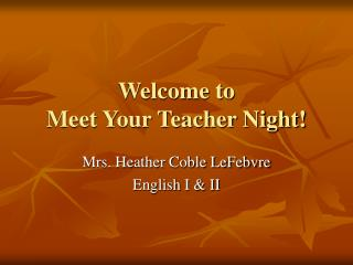Welcome to  Meet Your Teacher Night!