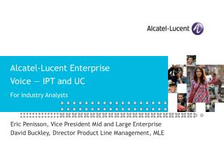 Alcatel-Lucent Enterprise Voice — IPT and UC  For Industry Analysts