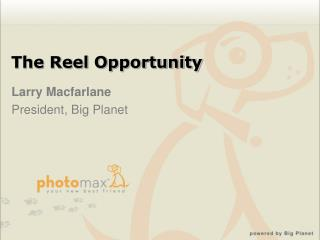 The Reel Opportunity