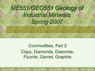 ME551/GEO551 Geology of Industrial Minerals  Spring 2007