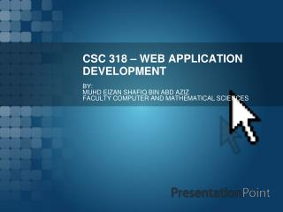 CSC 318 – WEB APPLICATION DEVELOPMENT
