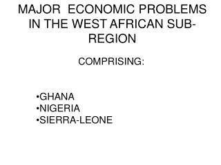 MAJOR ECONOMIC PROBLEMS IN THE WEST AFRICAN SUB-REGION