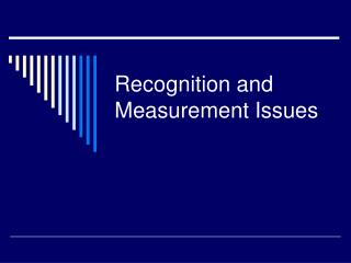 Recognition and Measurement Issues