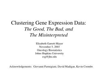 Clustering Gene Expression Data:   The Good, The Bad, and  The Misinterpreted