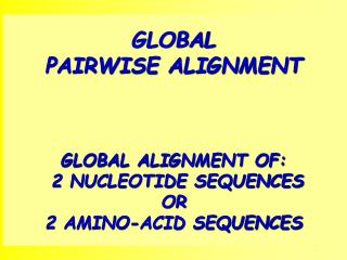 GLOBAL  PAIRWISE ALIGNMENT GLOBAL ALIGNMENT OF:  2 NUCLEOTIDE SEQUENCES  OR  2 AMINO-ACID SEQUENCES