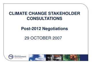 CLIMATE CHANGE STAKEHOLDER CONSULTATIONS Post-2012 Negotiations