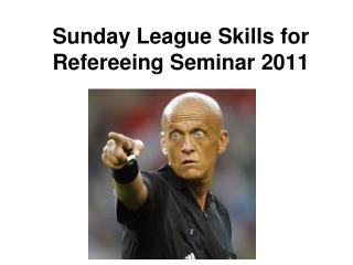 Sunday League Skills for Refereeing Seminar 2011