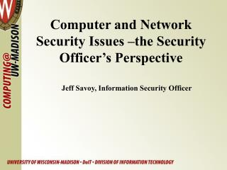 Computer and Network Security Issues –the Security Officer's Perspective