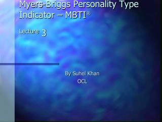 Myers-Briggs Personality Type Indicator – MBTI  Lecture  3