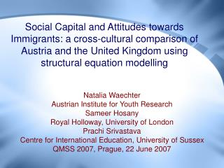 Social  Capital and A ttitudes towards Immigrants: a cross-cultural comparison of Austria and the United Kingdom using s